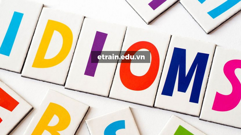 Idioms (thành ngữ) trong Ielts