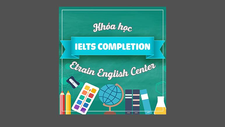 Etrain   Khóa học IELTS Completion   Lớp IELTS mục tiêu đầu ra 6.0