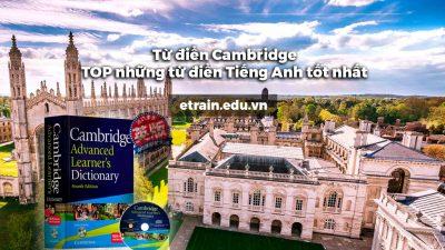 Từ điển Cambridge, TOP những từ điển Tiếng Anh tốt nhất