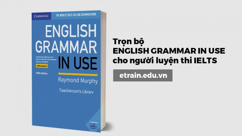 Trọn bộ ENGLISH GRAMMAR IN USE cho người luyện thi IELTS